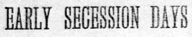 EARLY SECESSION DAYS - The Washington Times, August 12, 1900